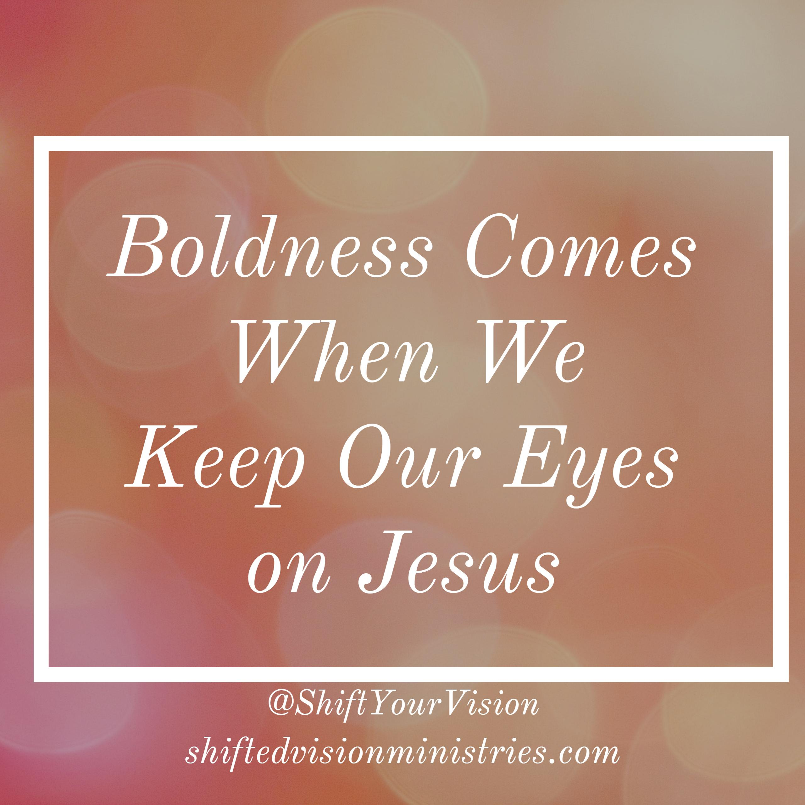 Boldness Comes when we Keep Our Eyes on Jesus, not the Fire