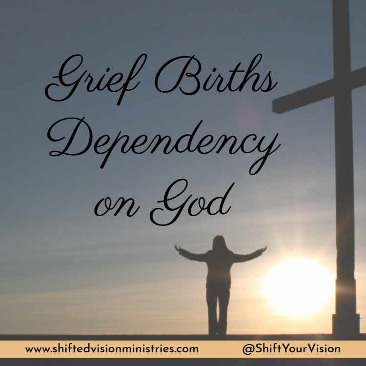 Grief Births Dependency on God