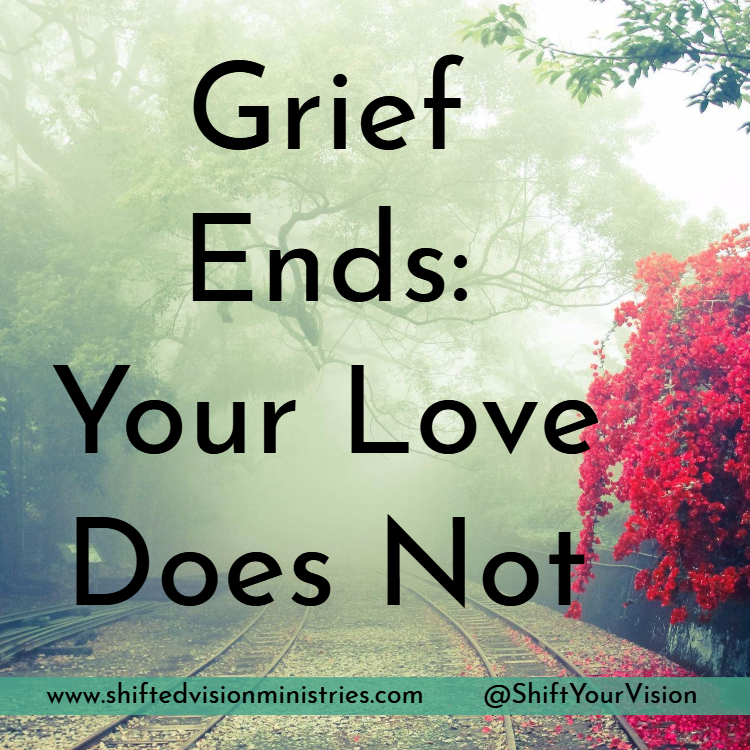 Grief Ends, Your Love Does Not