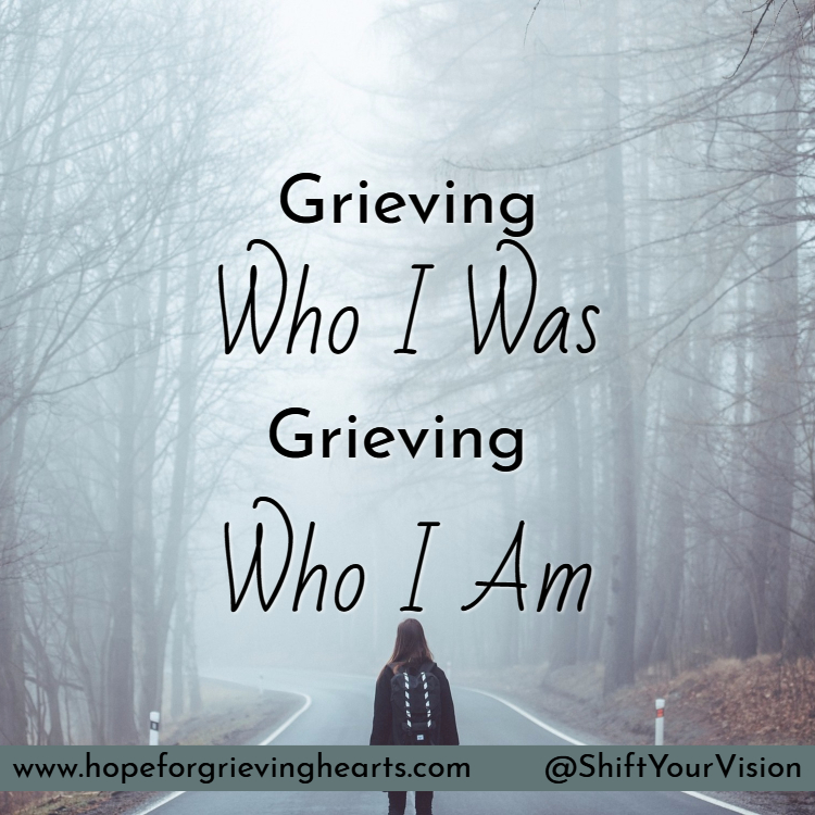 Grieving Who I Was–Grieving Who I Am